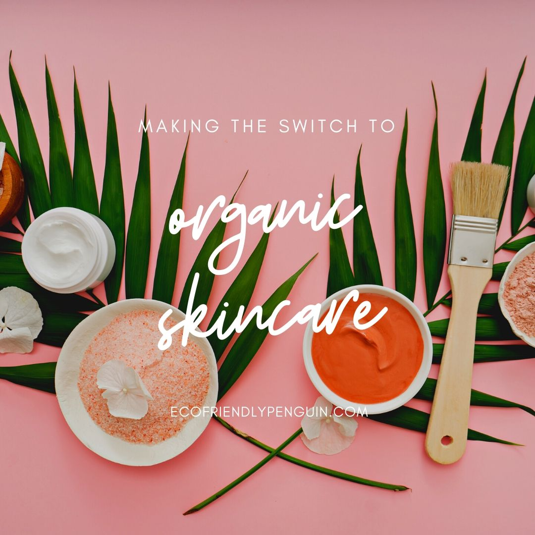Making the Switch to Organic Skincare